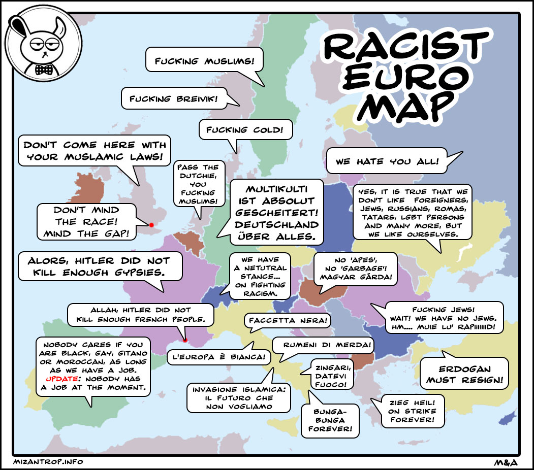 racism in europe Until that actually happens, it would not be a bad idea to go through our list of most racist countries in europe or our previous post regarding the 10 most racist countries in the world racism ranking, used in this list, is a scoring system based on riots, general people behavior, past history and a few more useful indicators of racism.
